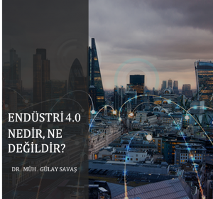 Endüstri 4.0 Nedir, Ne Değildir?